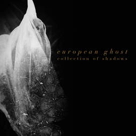 EUROPEAN GHOST Collection Of Shadows