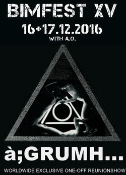 20/01/2016 : A;GRUMH... - 35 years of à;GRUMH... will be celebrated with a worldwide exclusive one-off reunion show at BIMFEST XV!