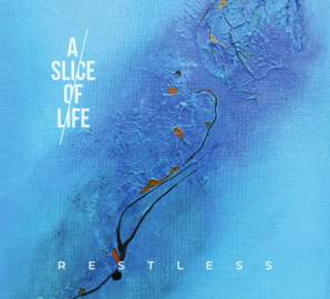 A SLICE OF LIFE Restless