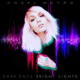 ANGEL METRO DARK DAYS BRIGHT LIGHTS