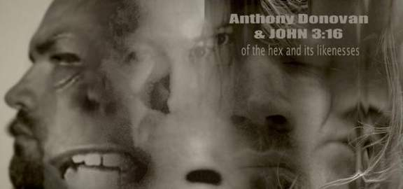ANTHONY DONOVAN AND JOHN 3:16 Of the Hex and its Likenesses