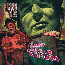 BRIAN JAMES The Guitar That Dripped Blood