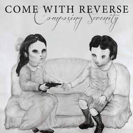 COME WITH REVERSE Composing Serernity