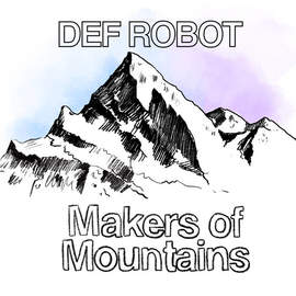 DEF ROBOT Makers Of Mountains