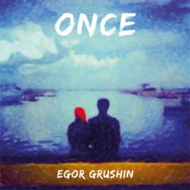 EGOR GRUSHIN Once