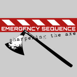 EMERGENCY SEQUENCE Sharpening The Axe