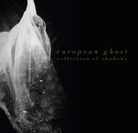 27/08/2018 : EUROPEAN GHOST - Collections Of Shadows