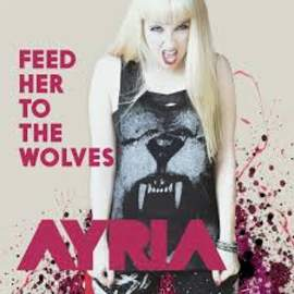AYRIA Feed Her To The Wolves