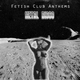 METAL DISCO Fetish Club Anthems