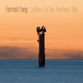 FORREST FANG Letters To The Farthest Star