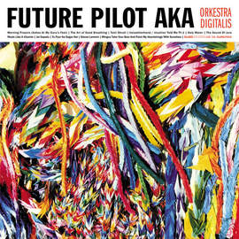 FUTURE PILOT AKA Orkestra Digitalis