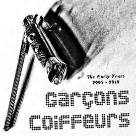 GARCONS COIFFEURS The Early Years 2005-2010
