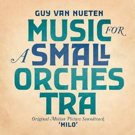 GUY VAN NUETEN Music for a Small Orchestra (OST Milo)