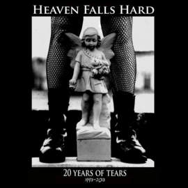HEAVEN FALLS HARD 20 Years of Tears 1993-2013