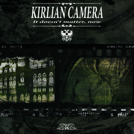 KIRLIAN CAMERA It Doesn't Matter Now