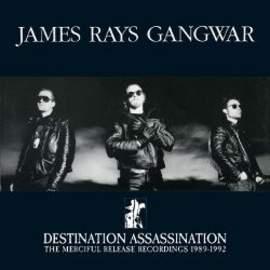JAMES RAYS GANGWAR Destination Assassination: The Merciful Release Recordings 1989-1992