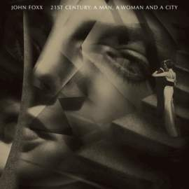 JOHN FOXX 21st Century, A Man, A Woman and a City
