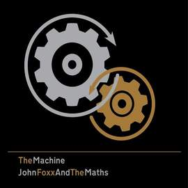 JOHN FOXX AND THE MATHS The Machine