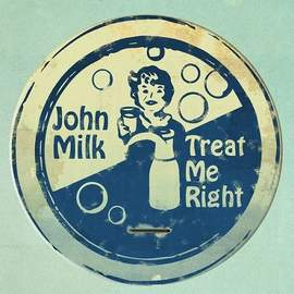 JOHN MILK Treat Me Right