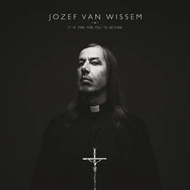 JOZEF VAN WISSEM It Is Time For You To Return