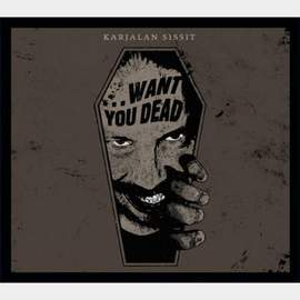 KARJALAN SISSIT Want You Dead…