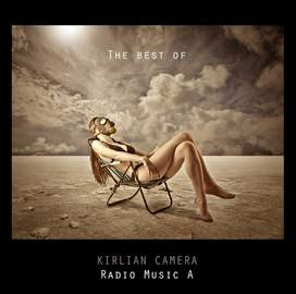KIRLIAN CAMERA The Best Of- Radio Music A