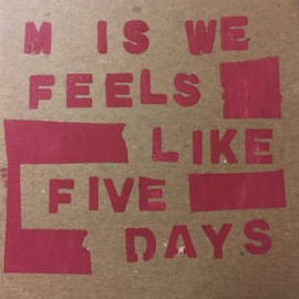 M IS WE Feels Like Five Days
