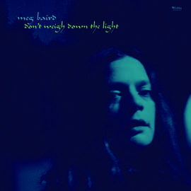 MEG BAIRD Don' t Weight Down the Light