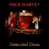 NEWS: Mick Harvey's new album Intoxicated Women