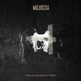 MILDREDA I was never really there