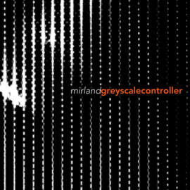 MIRLAND Greyscale Controller (charity-EP)