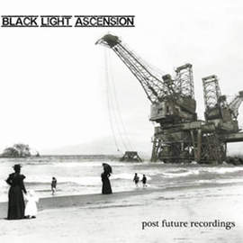 BLACK LIGHT ASCENSION Post Future Recordings