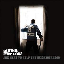 RIDING THE LOW Are Here To Help The Neighbourhood: