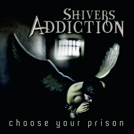 SHIVERS ADDICTION Choose Your Prison