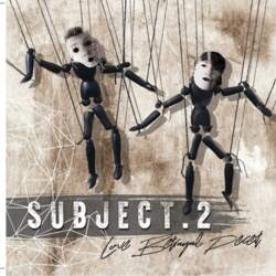 06/08/2020 : SUBJECT.2 - 'Love, Betrayal, Deceit' - A conversation with Subject:2 on their new album