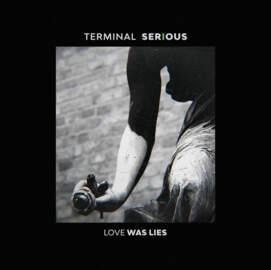 TERMINAL SERIOUS Love Was Lies