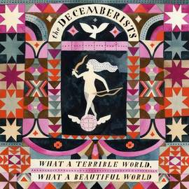 THE DECEMBERISTS What a Beautiful World, What a Terrible World
