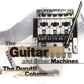 THE DURUTTI COLUMN The Guitar and Other Machines - 3CD box set