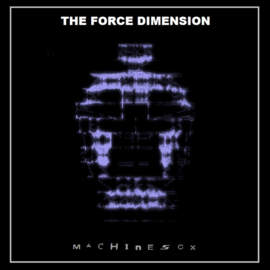 THE FORCE DIMENSION - Machine Sex