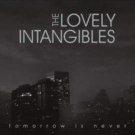 THE LOVELY INTANGIBLES Tomorrow Is Never
