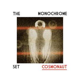 THE MONOCHROME SET Cosmonaut