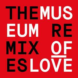 THE MUSEUM OF LOVE The Remixes