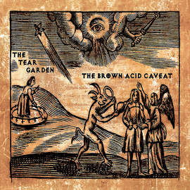 THE TEAR GARDEN The Brown Acid Caveat