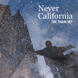 14/09/2015 : THE TRAIN SET - Never California