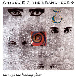 SIOUXSIE & THE BANSHEES Through The Looking Glass