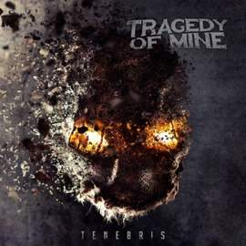 TRAGEDY OF MINE Tenebris