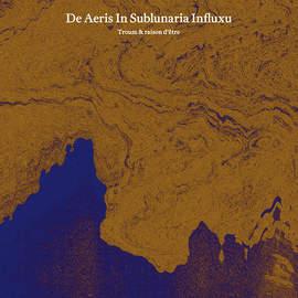 TROUM & RAISON D'ÊTRE De Aeris in Sublunario Influxu