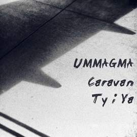 UMMAGMA Caravan -Backed With Ty i Ya