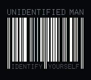UNIDENTIFIED MAN Identify Yourself