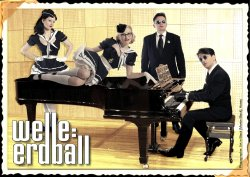 13/09/2011 : WELLE:ERDBALL - They suddenly played Milli Vanilli and we just looked at each other and knew we had to do the music we wanted to hear ourselves...
